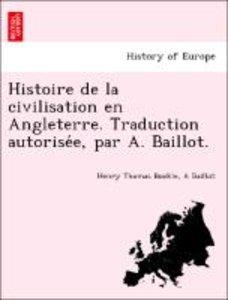 Histoire de la civilisation en Angleterre. Traduction autorise´e