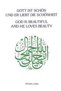 Gott ist schön und Er liebt die Schönheit. God is beautiful and