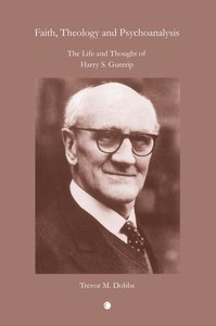 Faith, Theology and Psychoanalysis: The Life and Thought of Harr