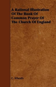 A Rational Illustration Of The Book Of Common Prayer Of The Chur