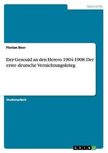 Der Genozid an den Herero 1904-1908: Der erste deutsche Vernicht
