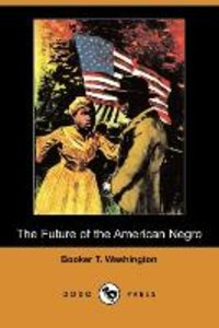 The Future of the American Negro (Dodo Press)