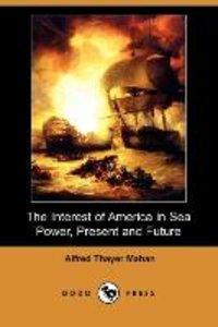 The Interest of America in Sea Power, Present and Future (Dodo P
