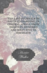 The Last Journals of David Livingstone, in Central Africa, from