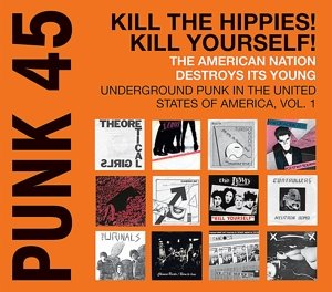 Punk 45:Kill The Hippies!Kill Yourself!