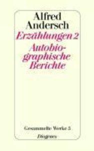 Erzählungen 2 / Autobiographische Berichte