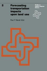 Forecasting transportation impacts upon land use