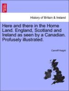 Here and there in the Home Land. England, Scotland and Ireland a