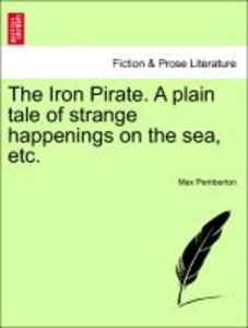 The Iron Pirate. A plain tale of strange happenings on the sea,