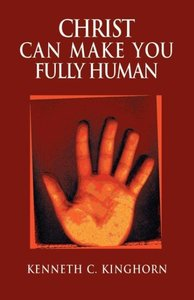 Christ Can Make You Fully Human