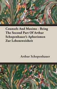 Counsels and Maxims - Being the Second Part of Arthur Schopenhau