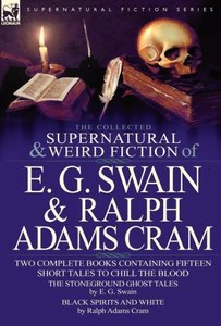The Collected Supernatural and Weird Fiction of E. G. Swain & Ra