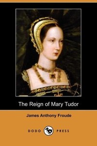 The Reign of Mary Tudor (Dodo Press)