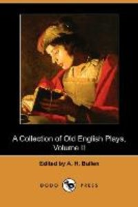 A Collection of Old English Plays, Volume II (Dodo Press)