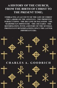 A History of the Church, from the Birth of Christ to the Present