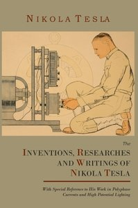 The Inventions, Researches and Writings of Nikola Tesla, With S