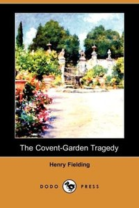 The Covent-Garden Tragedy (Dodo Press)