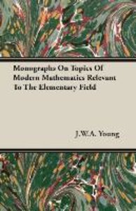 Monographs On Topics Of Modern Mathematics Relevant To The Eleme