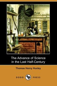 The Advance of Science in the Last Half-Century (Dodo Press)