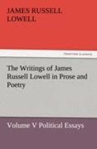 The Writings of James Russell Lowell in Prose and Poetry, Volume