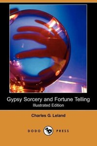 Gypsy Sorcery and Fortune Telling (Illustrated Edition) (Dodo Pr