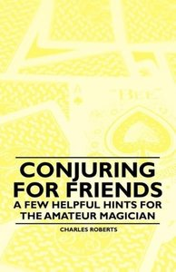 Conjuring for Friends - A few Helpful Hints for the Amateur Magi