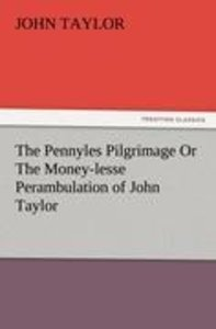 The Pennyles Pilgrimage Or The Money-lesse Perambulation of John
