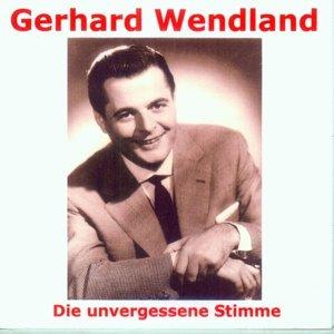 Gerhard Wendland-Die unvergessene Stimme