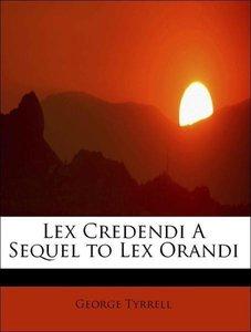 Lex Credendi A Sequel to Lex Orandi