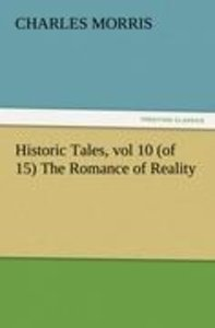Historic Tales, vol 10 (of 15) The Romance of Reality