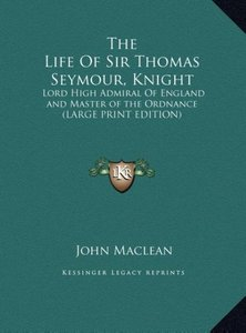 The Life Of Sir Thomas Seymour, Knight