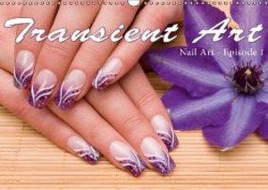 Transient Art - Nail Art Episode 1 (Wall Calendar 2015 DIN A3 La
