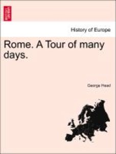 Rome. A Tour of many days. Vol. I