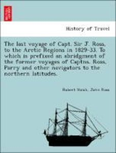 The last voyage of Capt. Sir J. Ross, to the Arctic Regions in 1