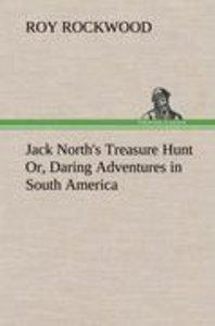 Jack North's Treasure Hunt Or, Daring Adventures in South Americ