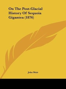 On The Post-Glacial History Of Sequoia Gigantea (1876)
