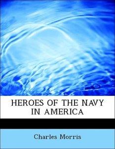 HEROES OF THE NAVY IN AMERICA