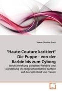 """""""Haute-Couture karikiert"""" Die Puppe - von der Barbie bis zum Cyb"""
