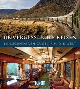 DuMont Bildband Unvergessliche Reisen: In legendären Zügen um di
