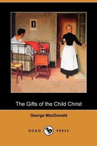 The Gifts of the Child Christ (Dodo Press)