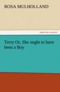Terry Or, She ought to have been a Boy