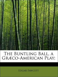 The Buntling Ball, a Græco-American Play;