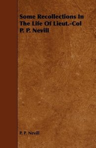 Some Recollections In The Life Of Lieut.-Col P. P. Nevill