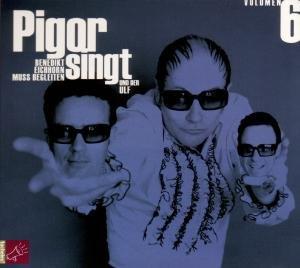 Volumen 6-Pigor singt und Benedikt Eichhorn muss b