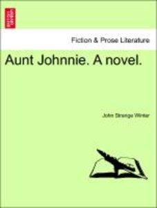 Aunt Johnnie. A novel, vol. I