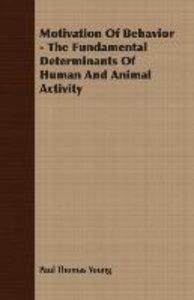 Motivation Of Behavior - The Fundamental Determinants Of Human A