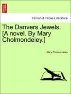 The Danvers Jewels. [A novel. By Mary Cholmondeley.]