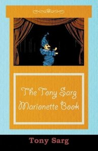 The Tony Sarg Marionette Book