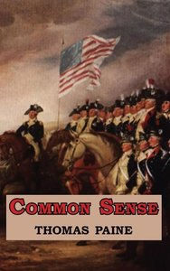 Common Sense - Originally Published as a Series of Pamphlets. In