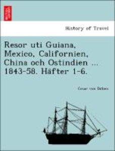 Resor uti Guiana, Mexico, Californien, China och Ostindien ... 1